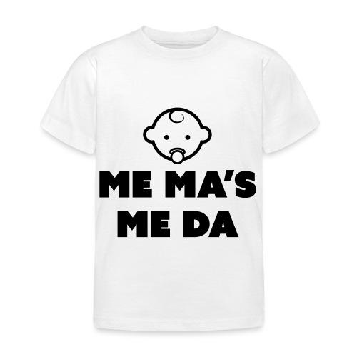 Me Ma's Me Da - Kids' T-Shirt