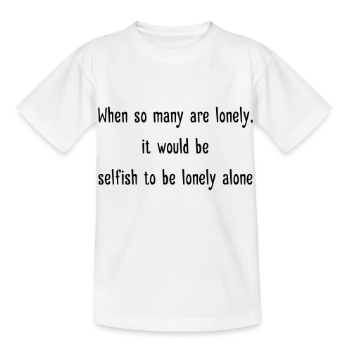 Selfish to be lonely alone - Lasten t-paita