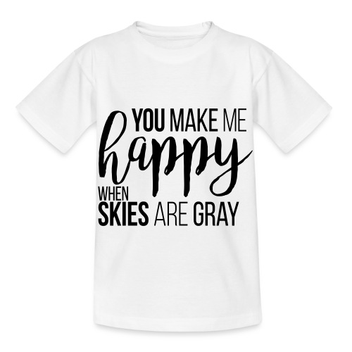 You make me happy when skies are gray - Kinder T-Shirt