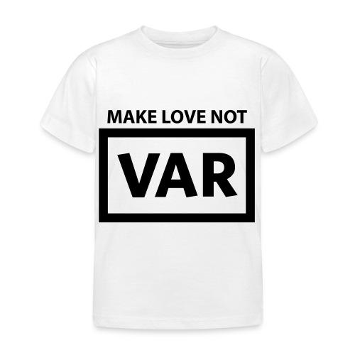 Make Love Not Var - Kinderen T-shirt