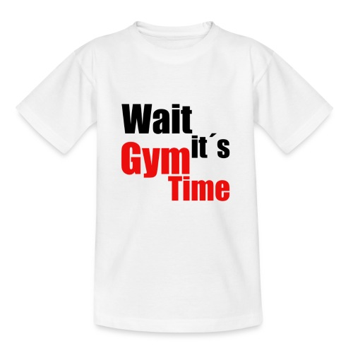 wait its gym time - Kinder T-Shirt