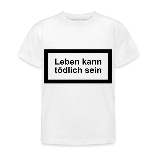leben_kann_toedlich_sein - Kinder T-Shirt
