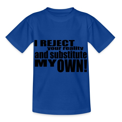 I reject your reality and substitute my own - Kids' T-Shirt