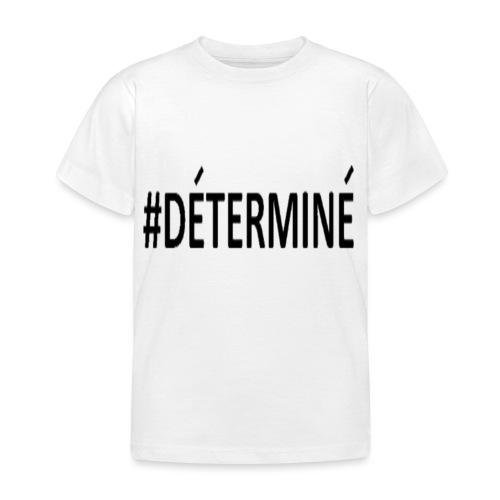 Déterminé - T-shirt Enfant