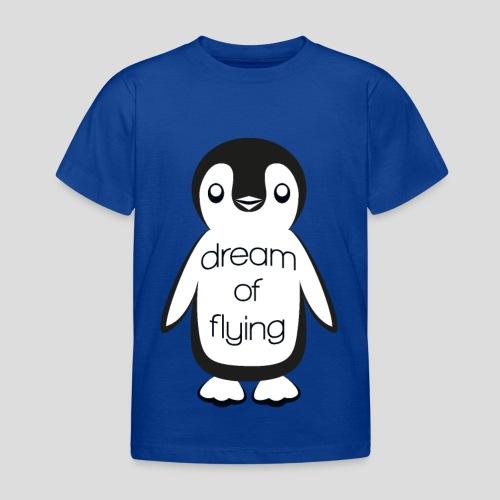 Dream of Flying Pinguin - Kids' T-Shirt