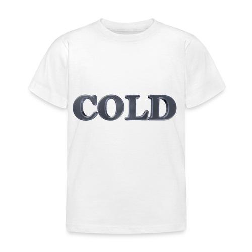 Cold kalt Winter - Kinder T-Shirt