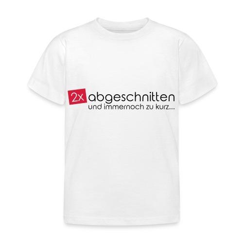 2x abgeschnitten... - Kinder T-Shirt