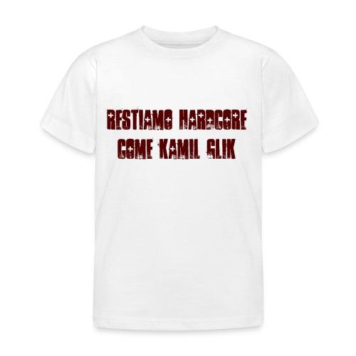 RESTIAMO HARDCORE COME KAMIL GLIK scritta granata - Maglietta per bambini