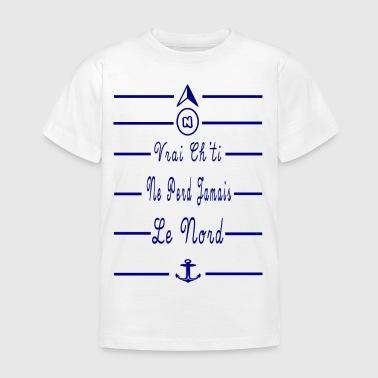 Vrai Ch ti Ne Perd Jamais Le Nord Version Enfant - T-shirt Enfant