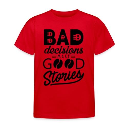 Schlechte Entscheidungen machen gute Geschichten - Kinder T-Shirt