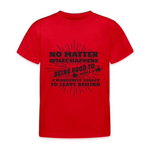 Egal was passiert, Sei gut zu anderen Leuten - Kinder T-Shirt