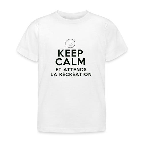 Keep calm et attends la recreation - T-shirt Enfant