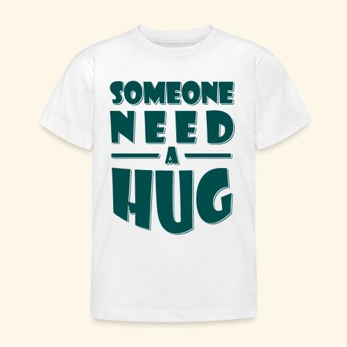 Someone need a hug - Kids' T-Shirt