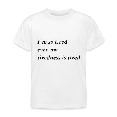Tired - Kinder T-Shirt