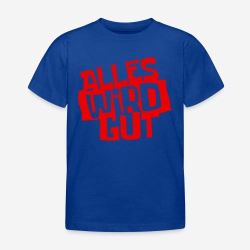 ALLES WIRD GUT - Kinder T-Shirt