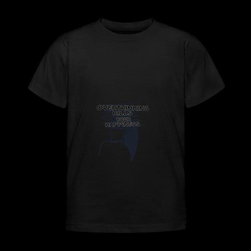 Overthinking Kills Your Happiness Spruch Zitat - Kinder T-Shirt