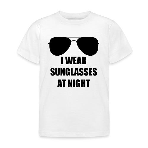 I Wear Sunglasses At Night - Kinder T-Shirt