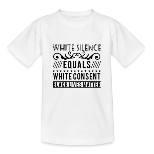 White silence equals white consent black lives - Kinder T-Shirt