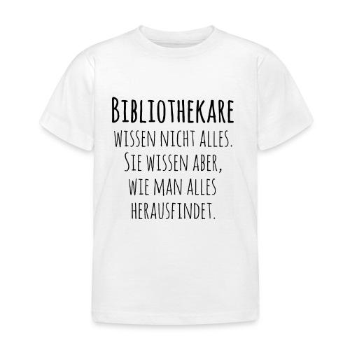 Bibliothekare wissen nicht alles - Schrift schwarz - Kinder T-Shirt