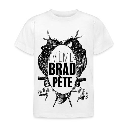 Même Brad Pète - T-shirt Enfant