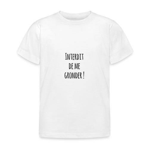 Interdit de me gronder - T-shirt Enfant