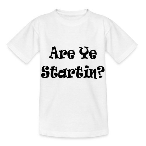 are ye startin - Kids' T-Shirt