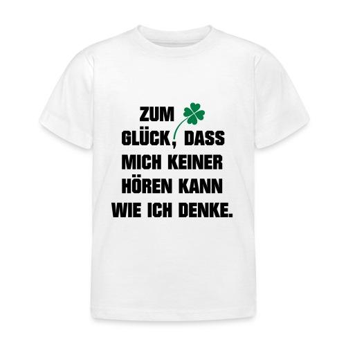 Zum Glück daß mich keiner hören kann wie ich denke - Kinder T-Shirt