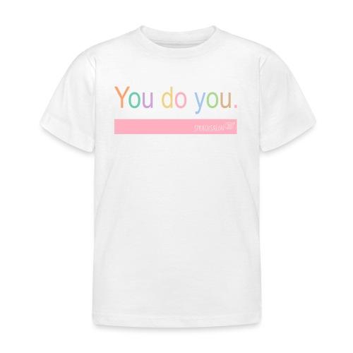 You do you. - Kinder T-Shirt