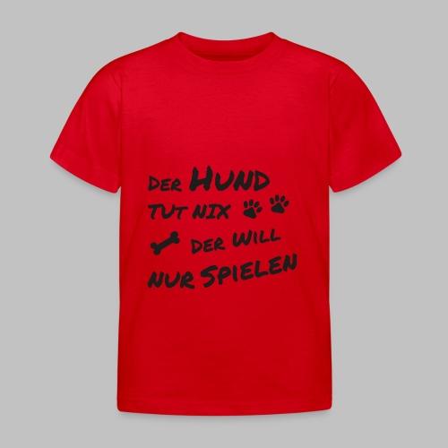 Der Hund Tut Nix Der Will Nur Spielen - Kinder T-Shirt