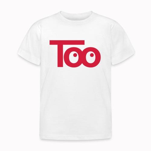 too - Maglietta per bambini