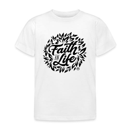 Faith is Life - Kinder T-Shirt