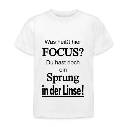 Was heißt hier Focus? Du hast Sprung in der Linse! - Kinder T-Shirt