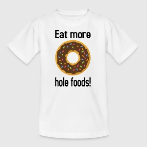 Eat more hole foods! - Kinder T-Shirt