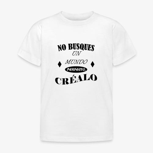 NO BUSQUES UN MUNDO PERFECTO, CRÉALO - Camiseta niño