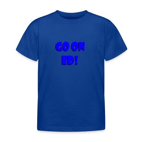 Go on Ed - Kids' T-Shirt