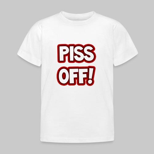 Piss off! - Kids' T-Shirt