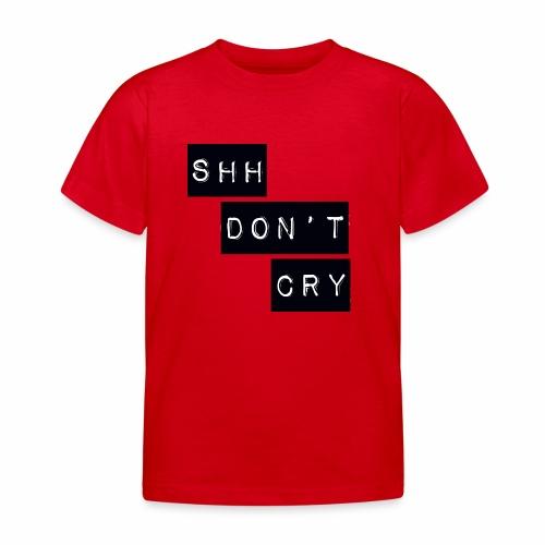 Shh dont cry - Kids' T-Shirt