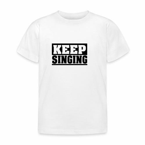 KEEP SINGING, sing weiter Design, schlicht - Kinder T-Shirt