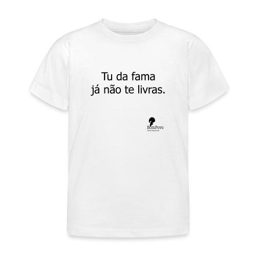 Tu da fama já não te livras. - Kids' T-Shirt