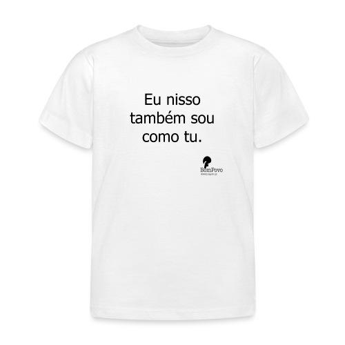Eu nisso também sou como tu - Kids' T-Shirt