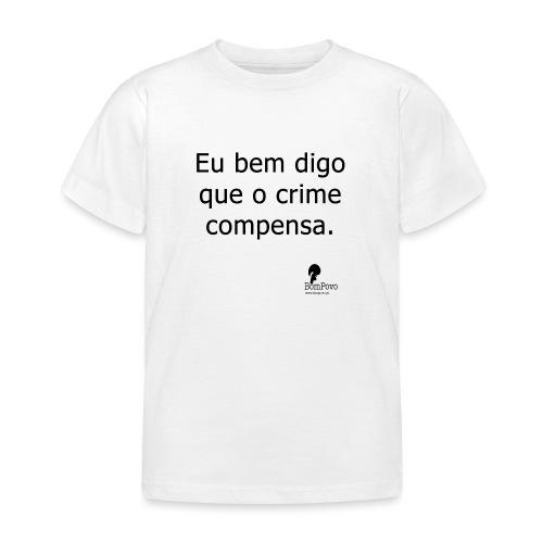 Eu bem digo que o crime compensa. - Kids' T-Shirt