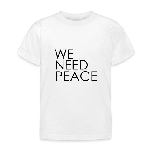 WE NEED PEACE - T-shirt Enfant
