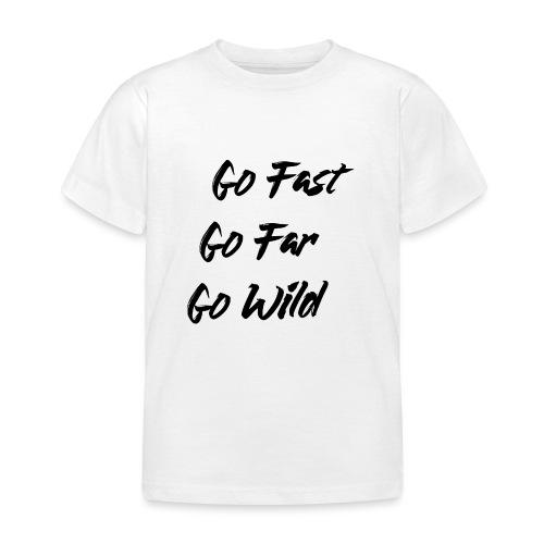 Go Fast! Go Far! Go Wild! (schwarz) - Kinder T-Shirt