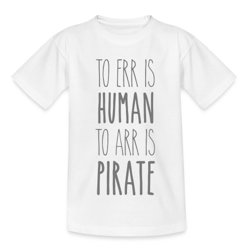 to err is human to arr is pirate – Geschenkidee - Kinder T-Shirt