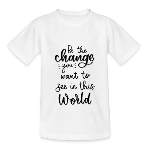 Be the change you want to see in this world - Børne-T-shirt