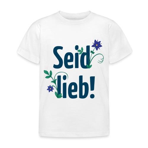 Seid lieb! - Kinder T-Shirt
