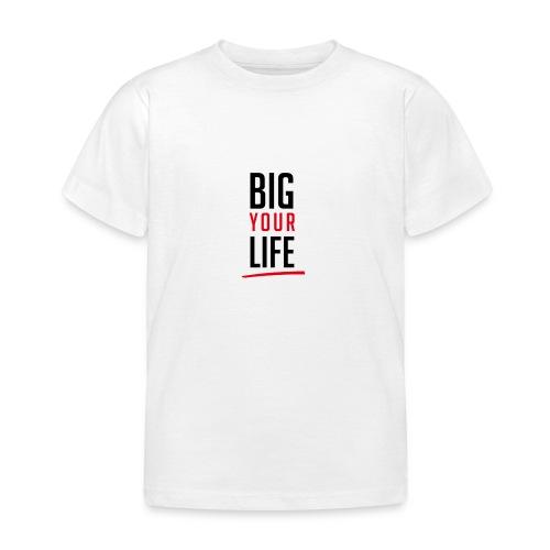 Big Your Life - Kinder T-Shirt