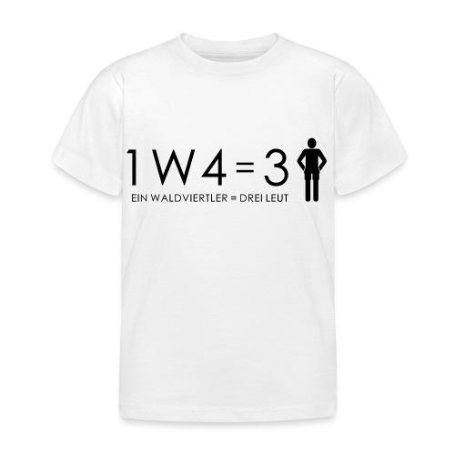 1W4 3L = Ein Waldviertler ist drei Leute - Kinder T-Shirt