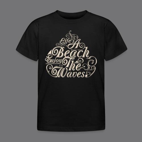 LIFE A BEACH ENJOY THE WAVES Tee Shirts - Kids' T-Shirt