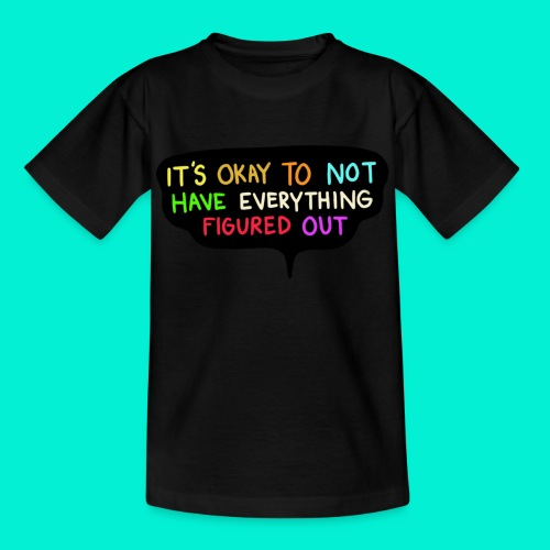 It's ok to not have everything figured out - Maglietta per bambini